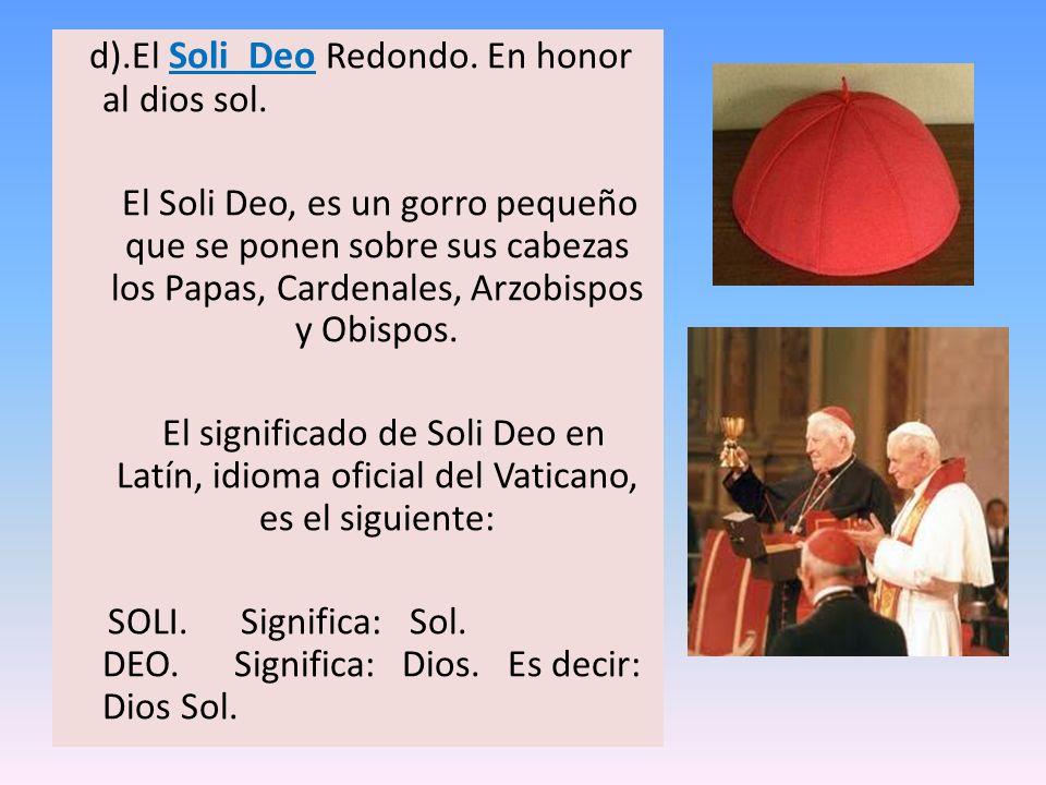 d).El Soli Deo Redondo. En honor al dios sol.