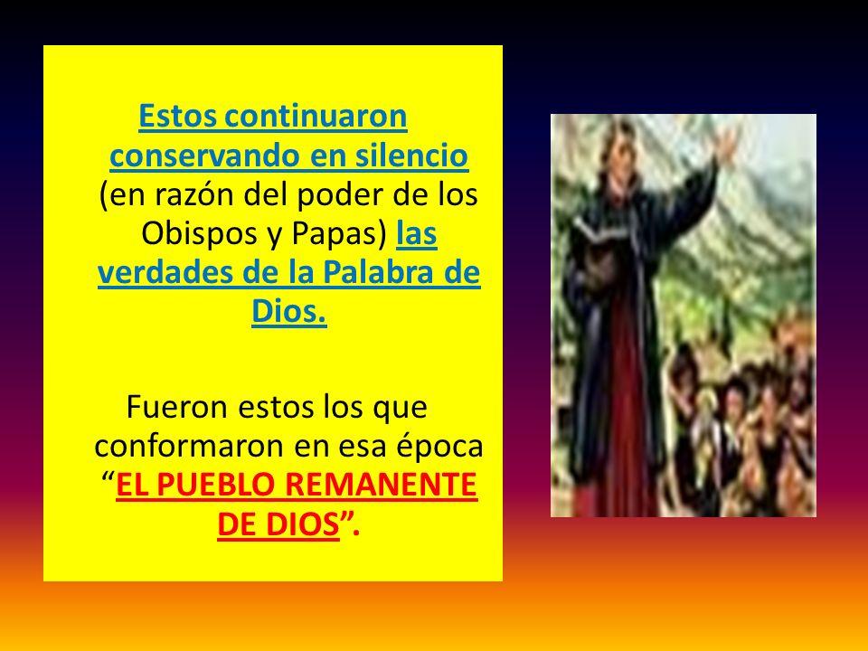 Estos continuaron conservando en silencio (en razón del poder de los Obispos y Papas) las verdades de la Palabra de Dios.