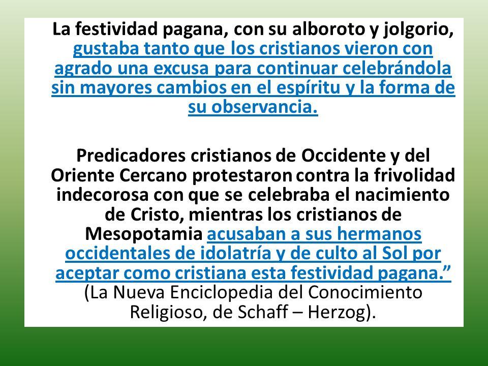 La festividad pagana, con su alboroto y jolgorio, gustaba tanto que los cristianos vieron con agrado una excusa para continuar celebrándola sin mayores cambios en el espíritu y la forma de su observancia.
