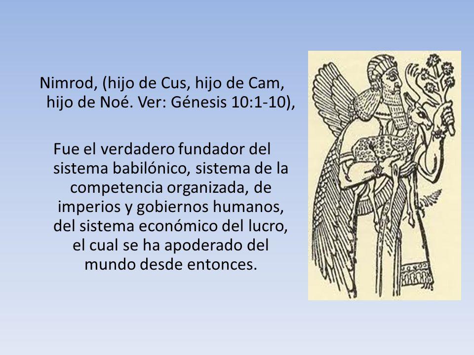 Nimrod, (hijo de Cus, hijo de Cam, hijo de Noé. Ver: Génesis 10:1-10),