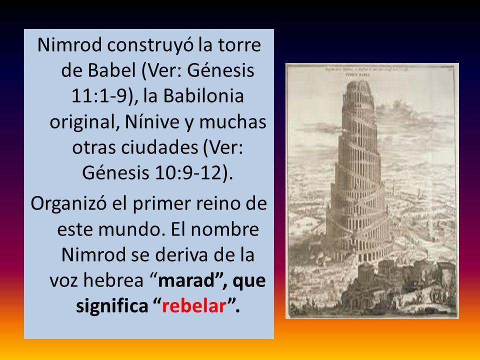 Nimrod construyó la torre de Babel (Ver: Génesis 11:1-9), la Babilonia original, Nínive y muchas otras ciudades (Ver: Génesis 10:9-12).