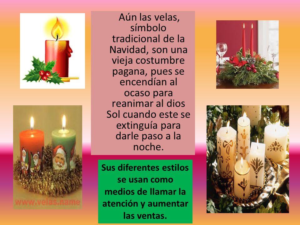 Aún las velas, símbolo tradicional de la Navidad, son una vieja costumbre pagana, pues se encendían al ocaso para reanimar al dios Sol cuando este se extinguía para darle paso a la noche.