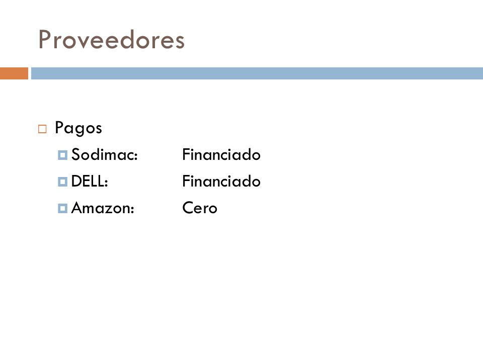 Proveedores Pagos Sodimac: Financiado DELL: Financiado Amazon: Cero