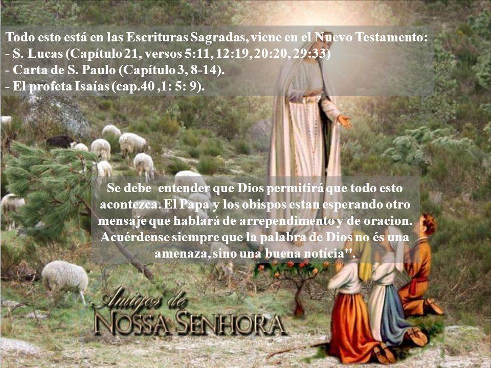 Todo esto está en las Escrituras Sagradas, viene en el Nuevo Testamento: - S. Lucas (Capítulo 21, versos 5:11, 12:19, 20:20, 29:33) - Carta de S. Paulo (Capítulo 3, 8-14). - El profeta Isaías (cap.40 ,1: 5: 9).