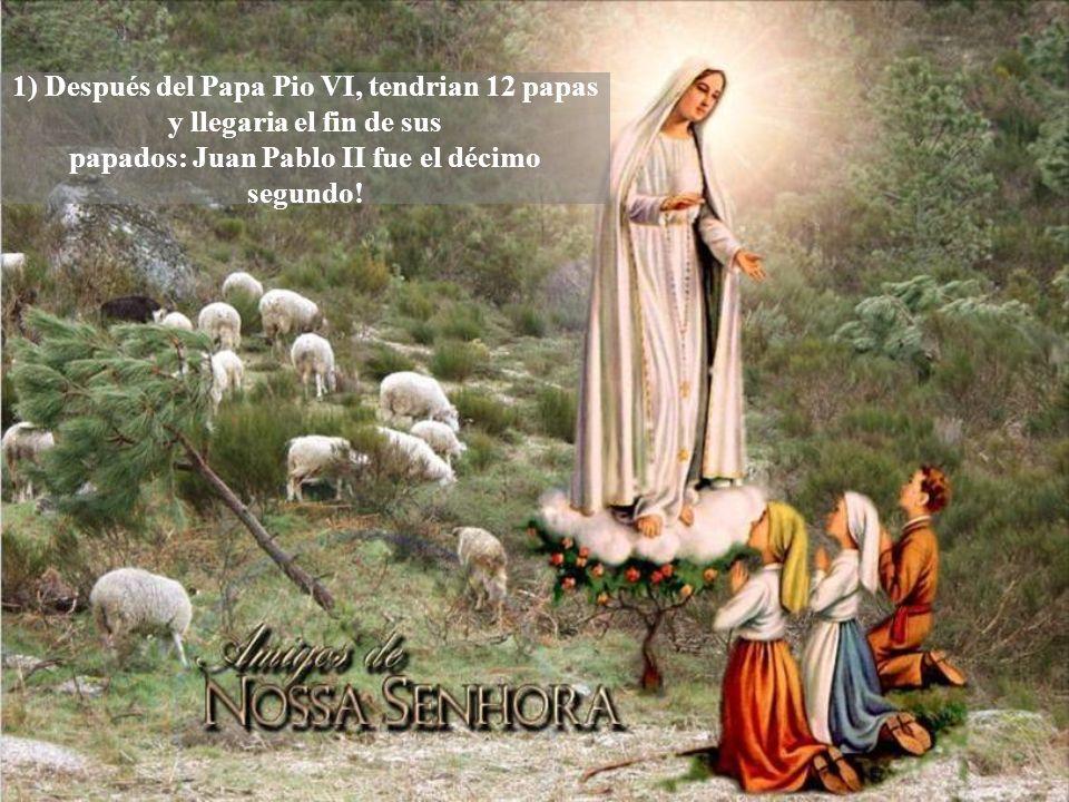 1) Después del Papa Pio VI, tendrian 12 papas y llegaria el fin de sus papados: Juan Pablo II fue el décimo segundo!
