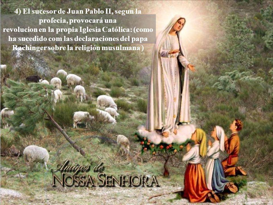 4) El sucesor de Juan Pablo II, segun la profecia, provocará una revolucion en la propia Iglesia Católica: (como ha sucedido com las declaraciones del papa Rachinger sobre la religión musulmana )