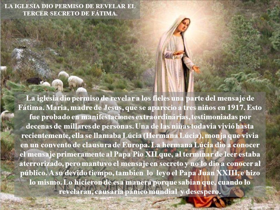 LA IGLESIA DIO PERMISO DE REVELAR EL TERCER SECRETO DE FÁTIMA.