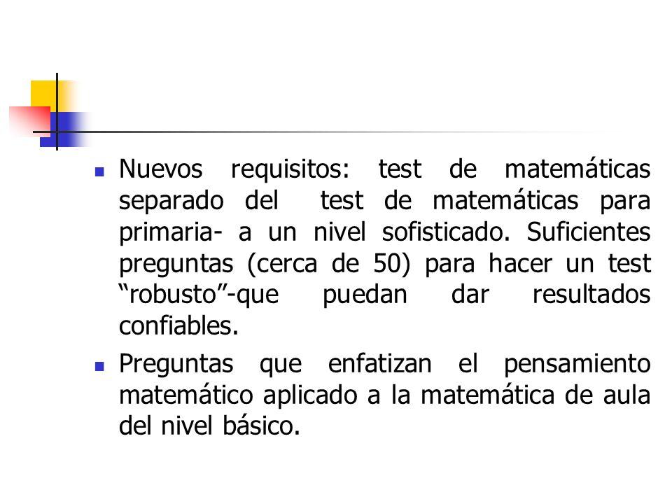 Nuevos requisitos: test de matemáticas separado del test de matemáticas para primaria- a un nivel sofisticado. Suficientes preguntas (cerca de 50) para hacer un test robusto -que puedan dar resultados confiables.