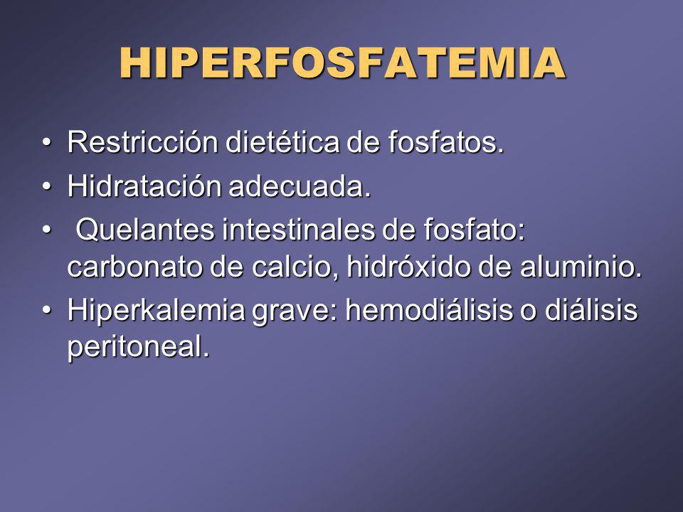 HIPERFOSFATEMIA Restricción dietética de fosfatos.