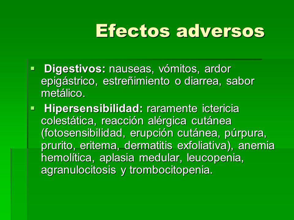 Efectos adversos Digestivos: nauseas, vómitos, ardor epigástrico, estreñimiento o diarrea, sabor metálico.
