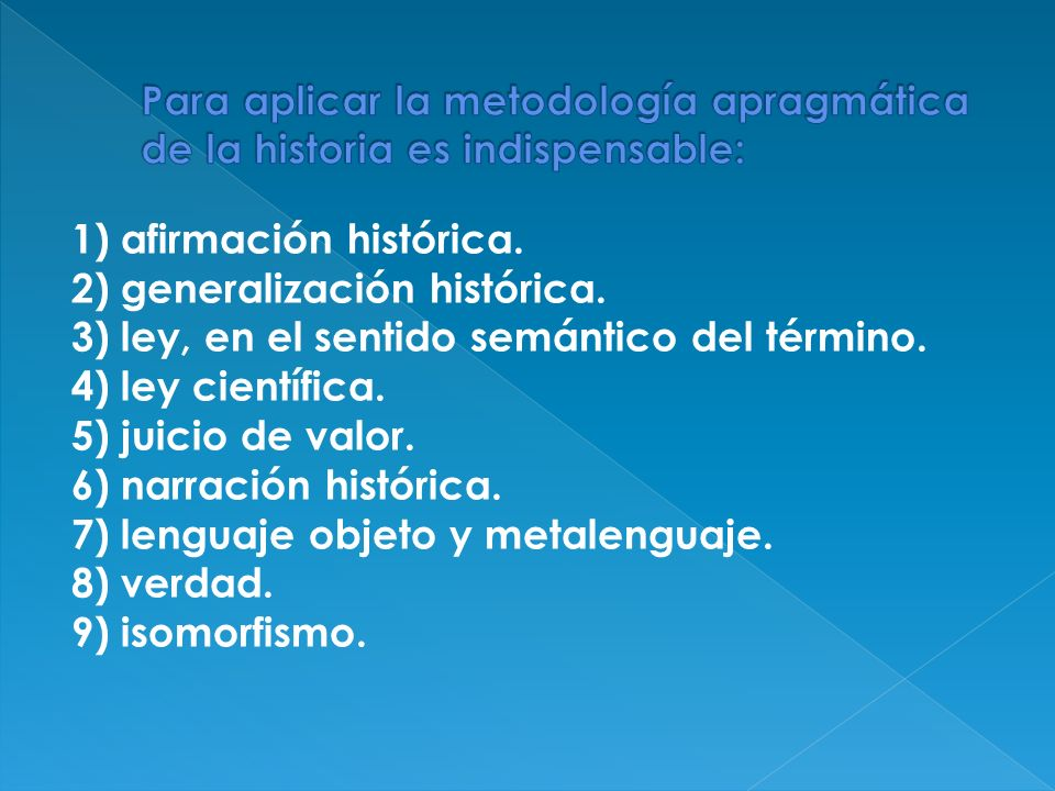 Para aplicar la metodología apragmática de la historia es indispensable: