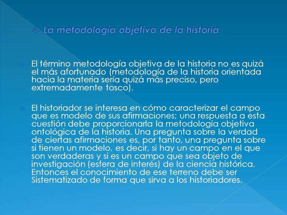 4. La metodología objetiva de la historia.