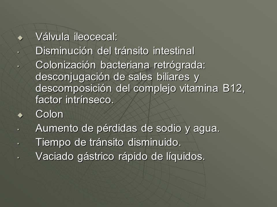 Válvula ileocecal: Disminución del tránsito intestinal.