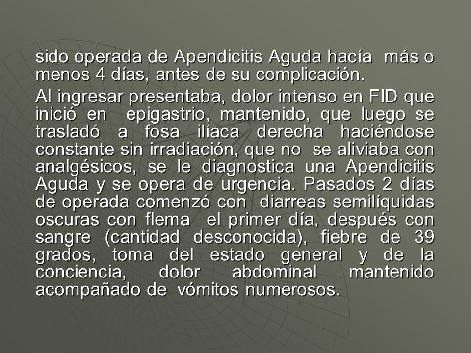 sido operada de Apendicitis Aguda hacía más o menos 4 días, antes de su complicación.