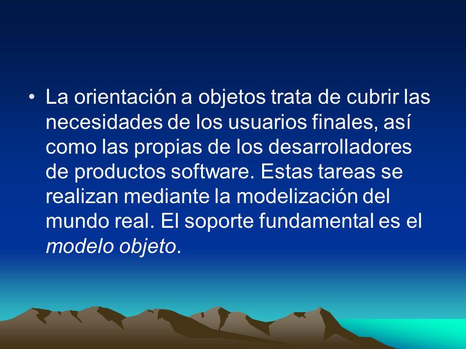 La orientación a objetos trata de cubrir las necesidades de los usuarios finales, así como las propias de los desarrolladores de productos software.