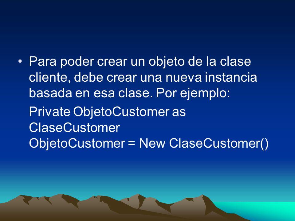 Para poder crear un objeto de la clase cliente, debe crear una nueva instancia basada en esa clase. Por ejemplo: