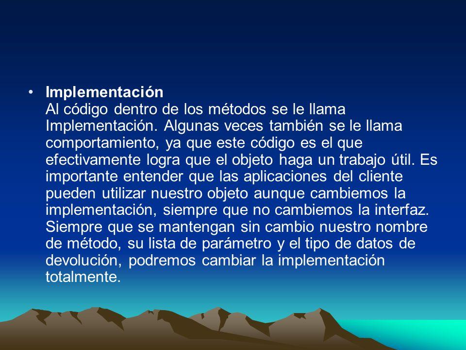 Implementación Al código dentro de los métodos se le llama Implementación.