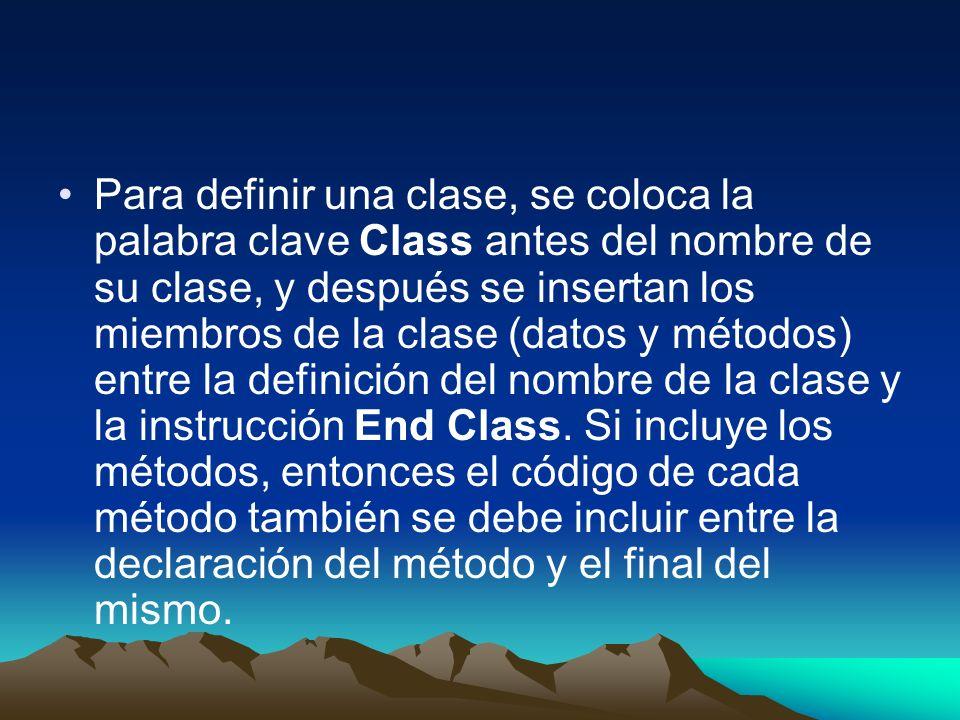 Para definir una clase, se coloca la palabra clave Class antes del nombre de su clase, y después se insertan los miembros de la clase (datos y métodos) entre la definición del nombre de la clase y la instrucción End Class.