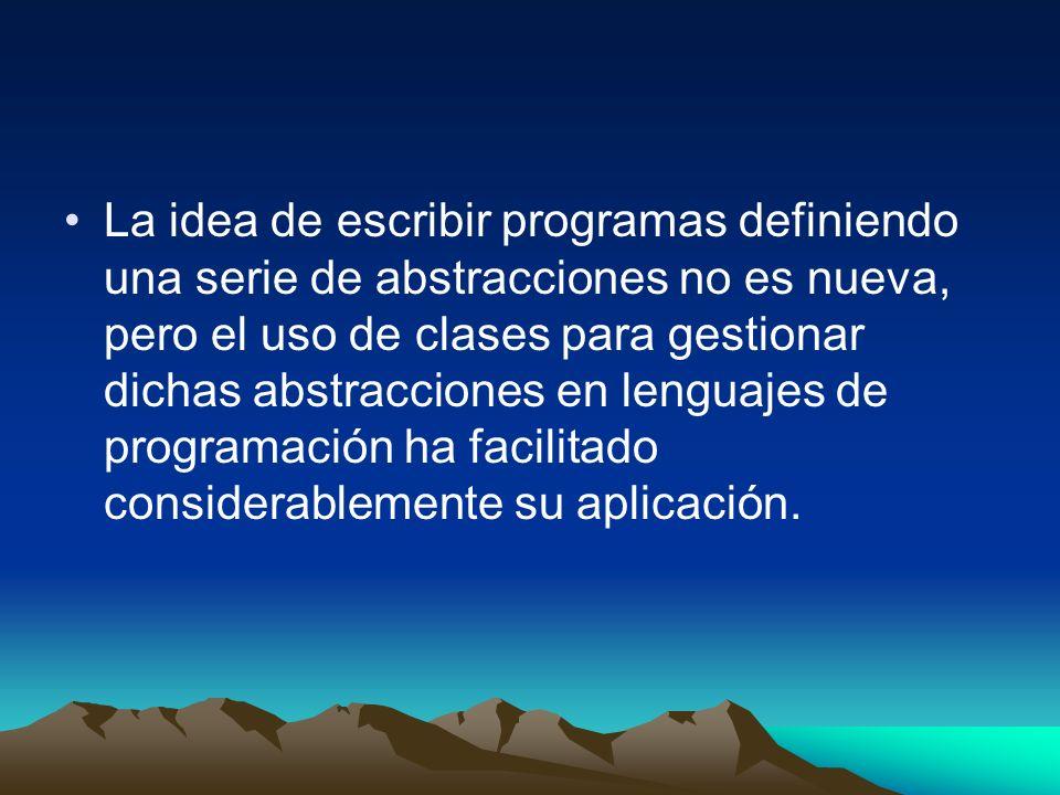 La idea de escribir programas definiendo una serie de abstracciones no es nueva, pero el uso de clases para gestionar dichas abstracciones en lenguajes de programación ha facilitado considerablemente su aplicación.