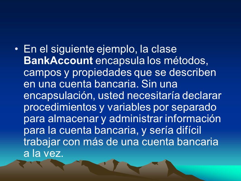 En el siguiente ejemplo, la clase BankAccount encapsula los métodos, campos y propiedades que se describen en una cuenta bancaria.