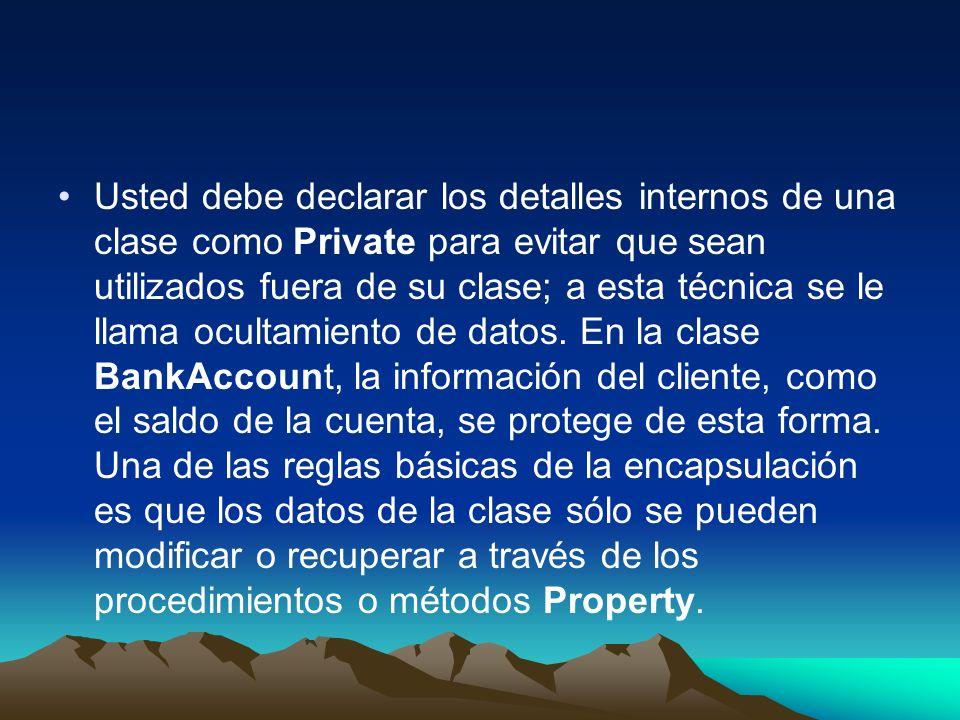 Usted debe declarar los detalles internos de una clase como Private para evitar que sean utilizados fuera de su clase; a esta técnica se le llama ocultamiento de datos.