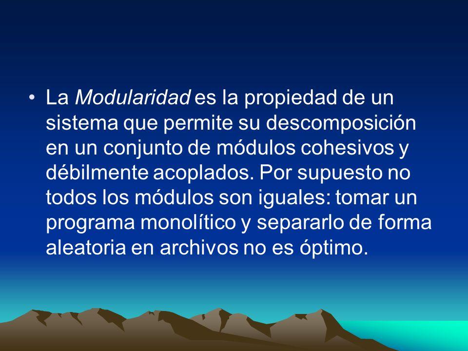 La Modularidad es la propiedad de un sistema que permite su descomposición en un conjunto de módulos cohesivos y débilmente acoplados.