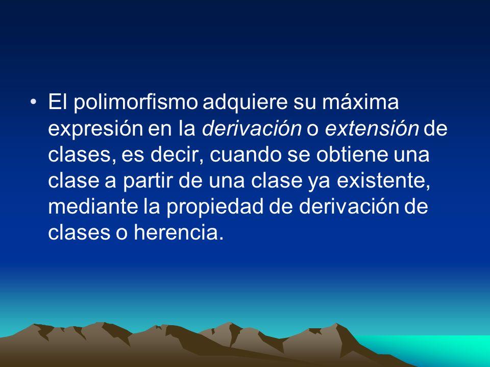 El polimorfismo adquiere su máxima expresión en la derivación o extensión de clases, es decir, cuando se obtiene una clase a partir de una clase ya existente, mediante la propiedad de derivación de clases o herencia.