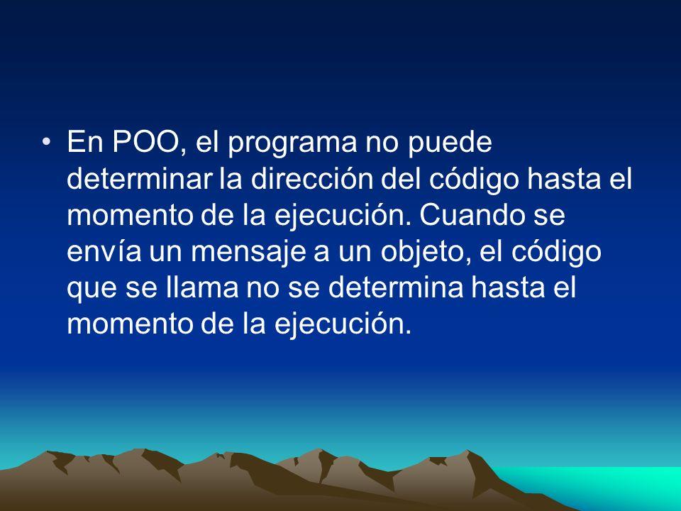 En POO, el programa no puede determinar la dirección del código hasta el momento de la ejecución.