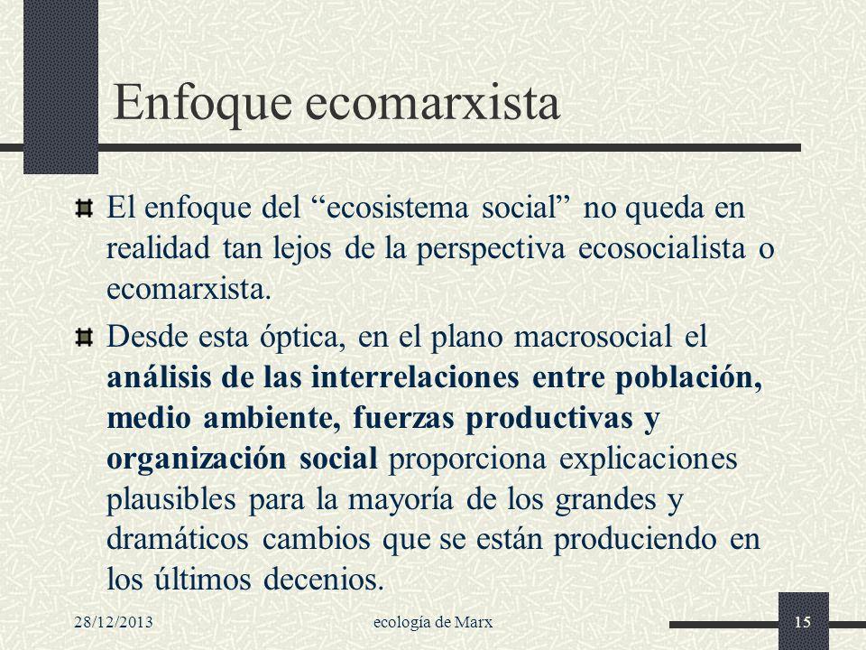 Enfoque ecomarxista El enfoque del ecosistema social no queda en realidad tan lejos de la perspectiva ecosocialista o ecomarxista.