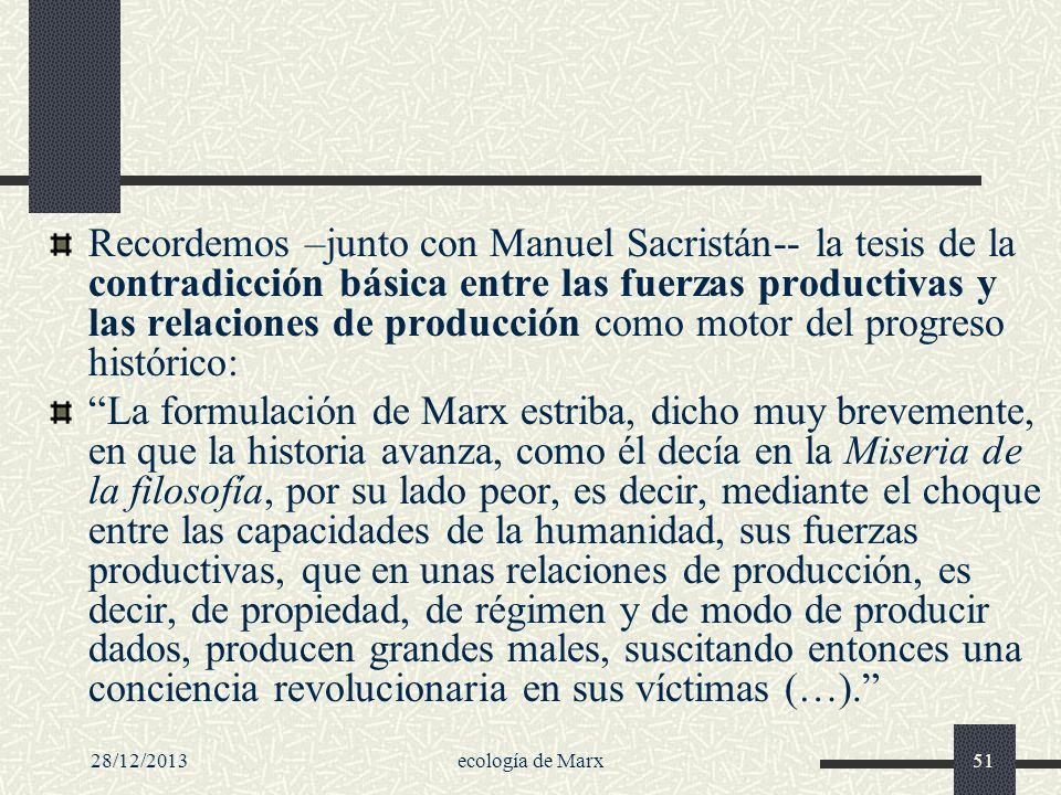 Recordemos –junto con Manuel Sacristán-- la tesis de la contradicción básica entre las fuerzas productivas y las relaciones de producción como motor del progreso histórico: