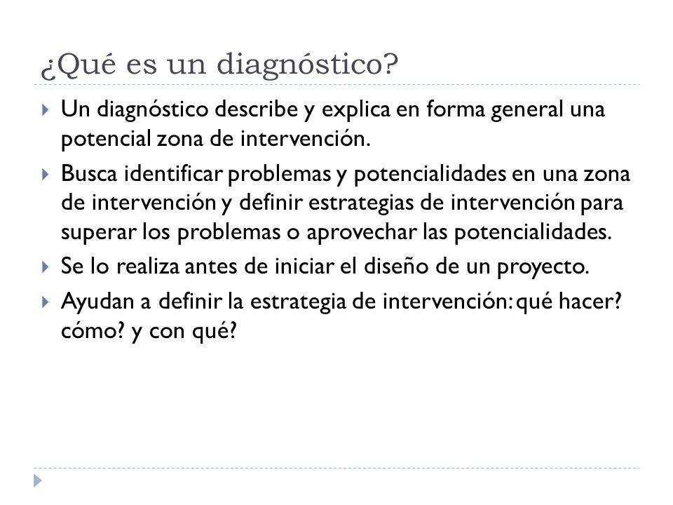 ¿Qué es un diagnóstico Un diagnóstico describe y explica en forma general una potencial zona de intervención.