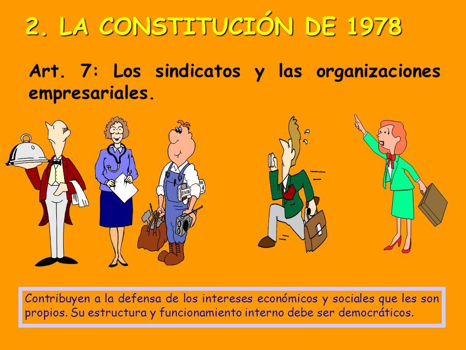 2. LA CONSTITUCIÓN DE 1978 Art. 7: Los sindicatos y las organizaciones empresariales.