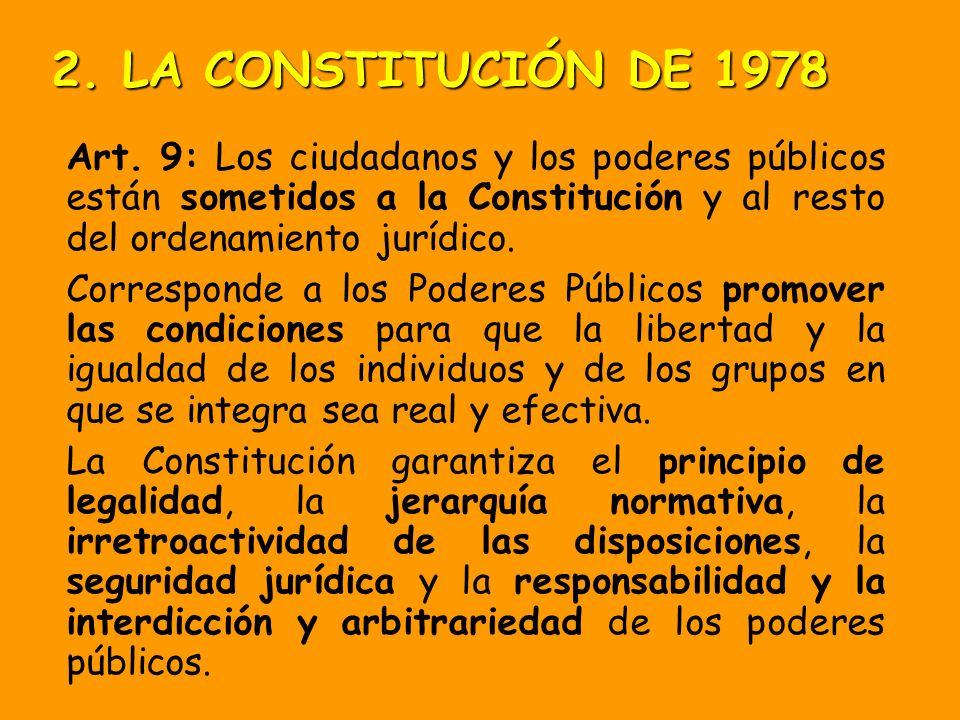 2. LA CONSTITUCIÓN DE 1978 Art. 9: Los ciudadanos y los poderes públicos están sometidos a la Constitución y al resto del ordenamiento jurídico.