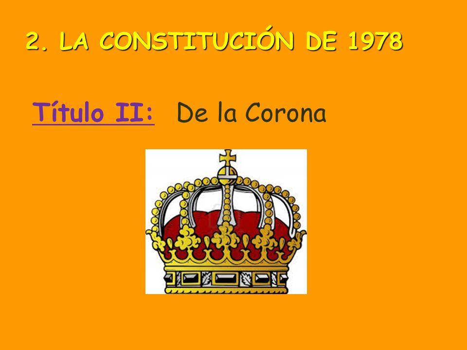 2. LA CONSTITUCIÓN DE 1978 Título II: De la Corona