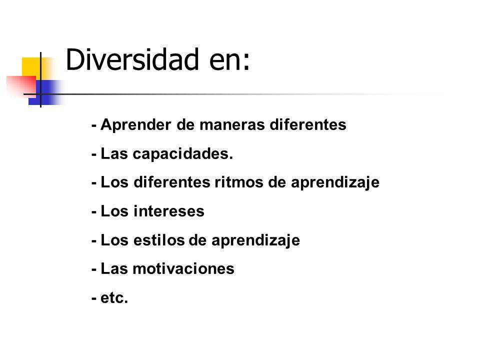 Diversidad en: - Aprender de maneras diferentes - Las capacidades.
