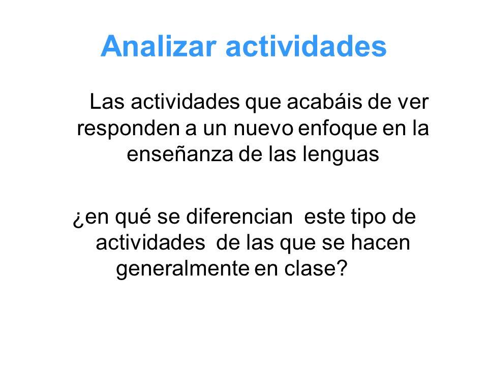 Analizar actividades Las actividades que acabáis de ver responden a un nuevo enfoque en la enseñanza de las lenguas.