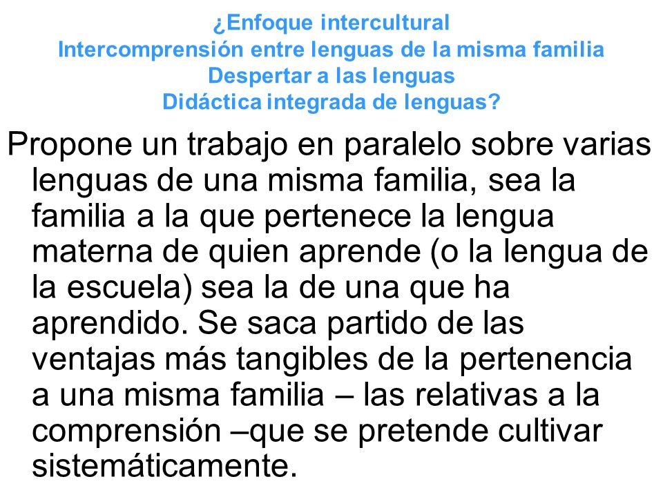 ¿Enfoque intercultural Intercomprensión entre lenguas de la misma familia Despertar a las lenguas Didáctica integrada de lenguas