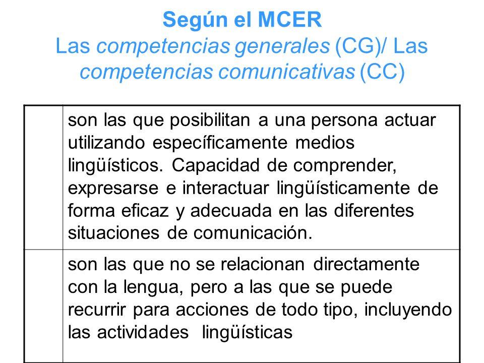 Según el MCER Las competencias generales (CG)/ Las competencias comunicativas (CC)