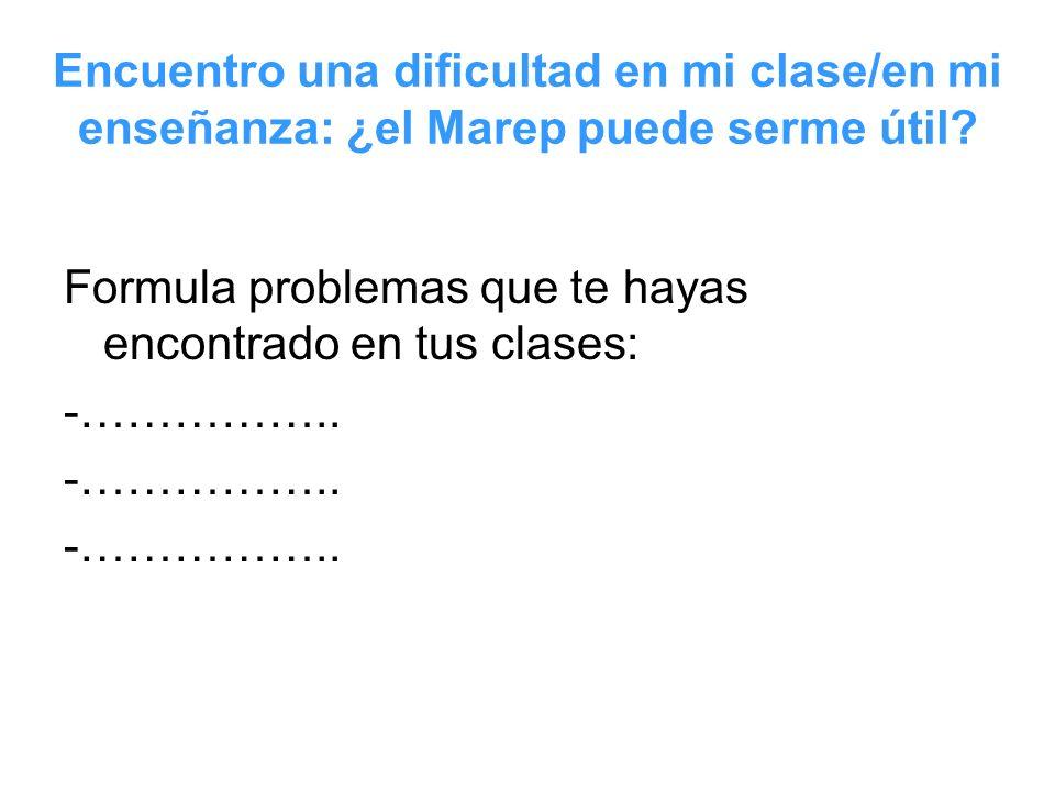 Encuentro una dificultad en mi clase/en mi enseñanza: ¿el Marep puede serme útil