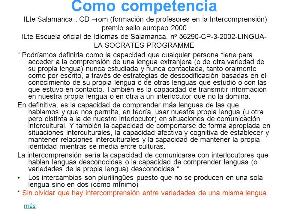 Como competencia ILte Salamanca : CD –rom (formación de profesores en la Intercomprensión) premio sello europeo 2000 ILte Escuela oficial de Idiomas de Salamanca, nº 56290-CP-3-2002-LINGUA-LA SOCRATES PROGRAMME