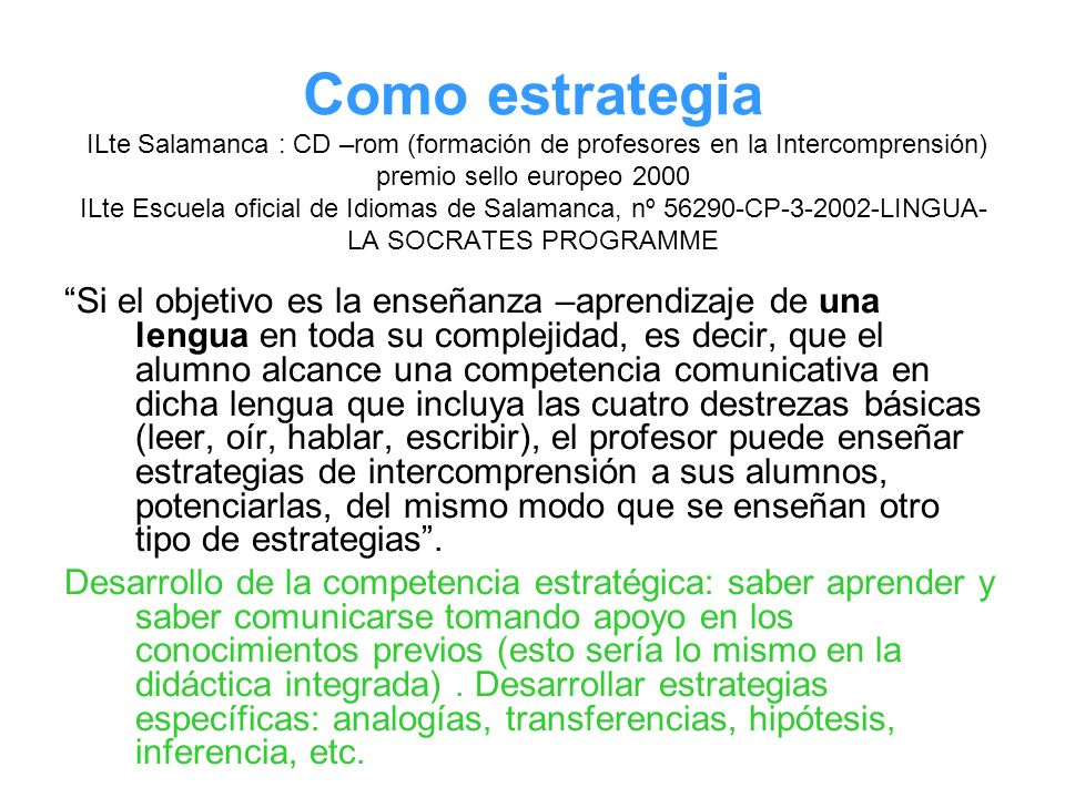 Como estrategia ILte Salamanca : CD –rom (formación de profesores en la Intercomprensión) premio sello europeo 2000 ILte Escuela oficial de Idiomas de Salamanca, nº 56290-CP-3-2002-LINGUA-LA SOCRATES PROGRAMME