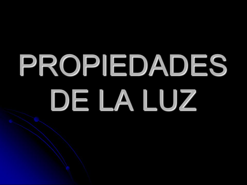 PROPIEDADES DE LA LUZ