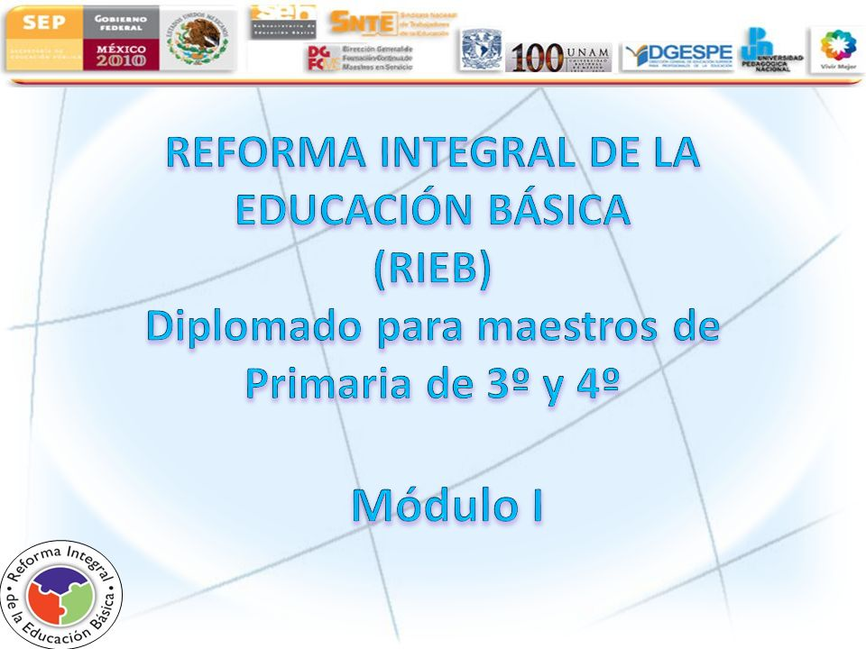 REFORMA INTEGRAL DE LA EDUCACIÓN BÁSICA (RIEB) Diplomado para maestros de Primaria de 3º y 4º