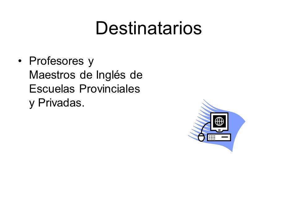 Destinatarios Profesores y Maestros de Inglés de Escuelas Provinciales y Privadas.