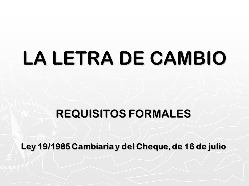 REQUISITOS FORMALES Ley 19/1985 Cambiaria y del Cheque, de 16 de julio
