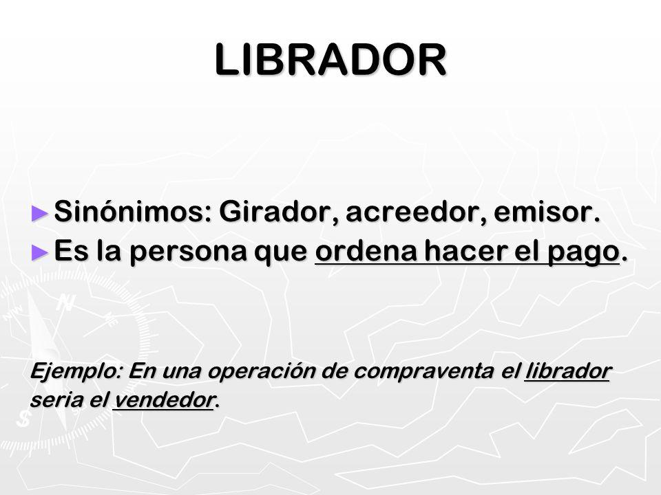 LIBRADOR Sinónimos: Girador, acreedor, emisor.