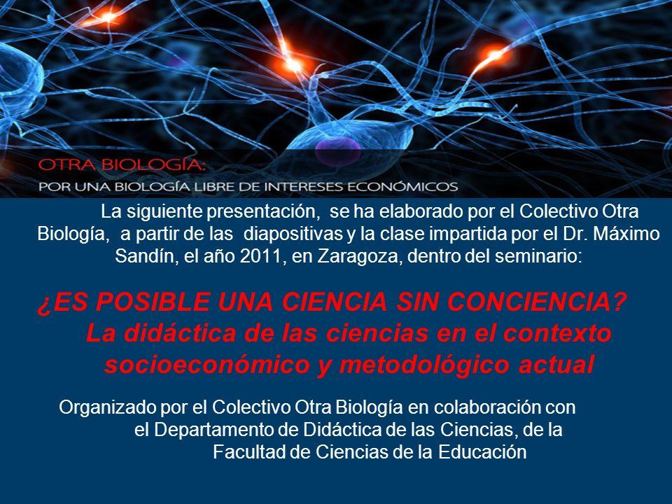 La siguiente presentación, se ha elaborado por el Colectivo Otra Biología, a partir de las diapositivas y la clase impartida por el Dr. Máximo Sandín, el año 2011, en Zaragoza, dentro del seminario: