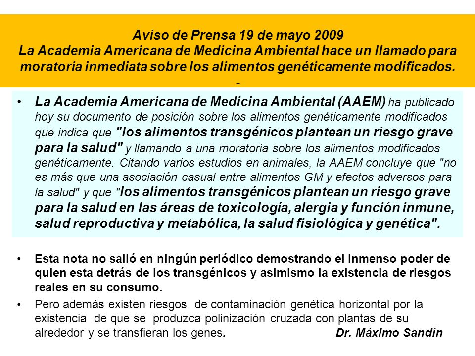 Aviso de Prensa 19 de mayo 2009 La Academia Americana de Medicina Ambiental hace un llamado para moratoria inmediata sobre los alimentos genéticamente modificados. -