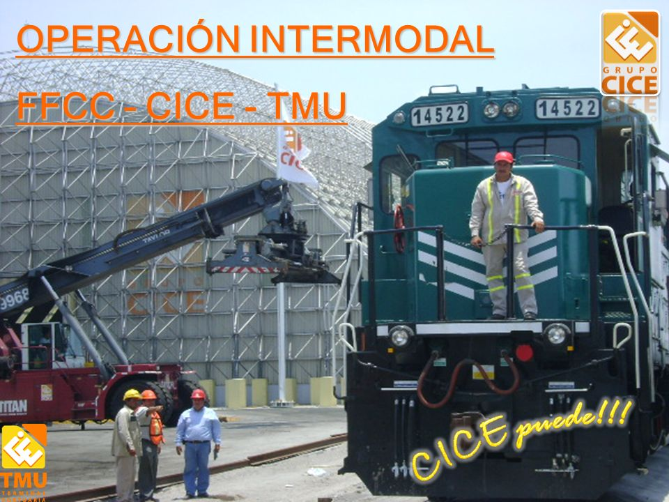 OPERACIÓN INTERMODAL FFCC – CICE - TMU CICE puede!!!