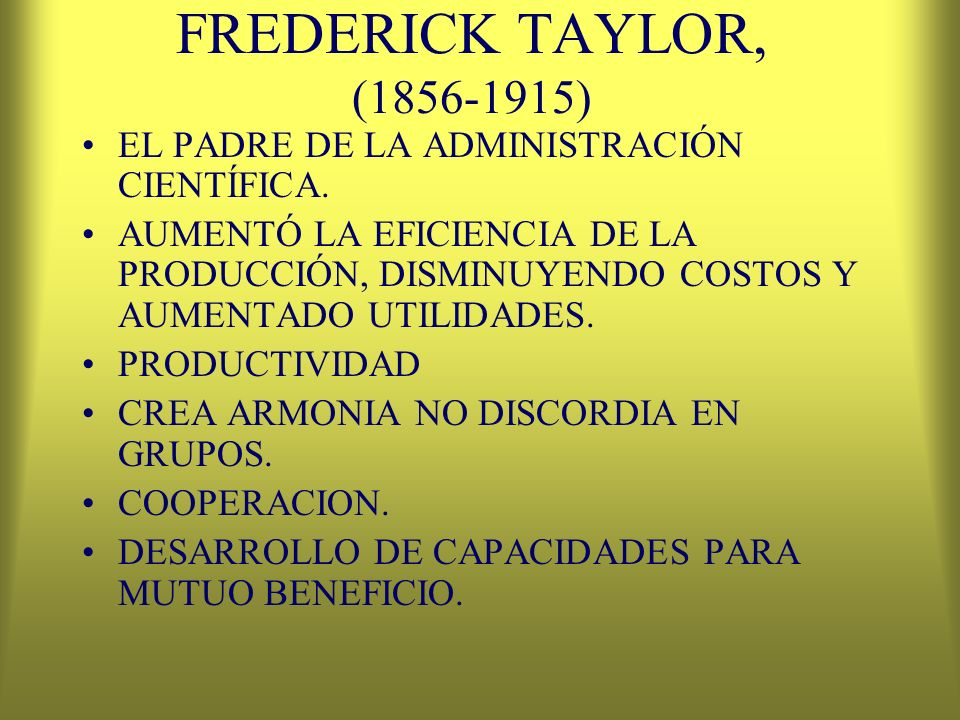 FREDERICK TAYLOR, (1856-1915) EL PADRE DE LA ADMINISTRACIÓN CIENTÍFICA.